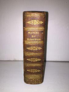 Manuel complet du bijoutier, du joaillier et de l`orfèvre, 1832.